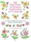 400 Floral Motifs For Designers Needleworkers And Craftspeople