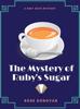 Rose Donovan - The Mystery of Ruby's Sugar kunstwerk