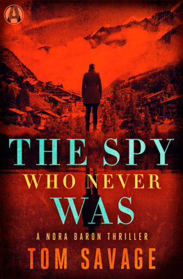 Tom Savage - The Spy Who Never Was book