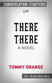 There There: A Novel by Tommy Orange: Conversation Starters