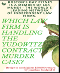 Boston's Day Pitney is a Member of Lex Mundi: The World's Leading Network of Independent Law Firms. Which Law Firm is Handling the Yudowitz' Contract Murder Case? Recipe to Catch Killers $50,000 Reward