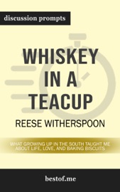 Whiskey in a Teacup: What Growing Up in the South Taught Me About Life, Love, and Baking Biscuits: Discussion Prompts PDF Download