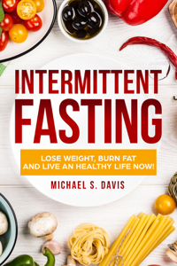 Intermittent Fasting: Lose Weight Burn,  Fat and Live an Healthy Life now! Copertina del libro