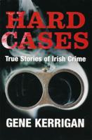 Gene Kerrigan - Hard Cases – True Stories of Irish Crime artwork