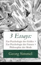 3 Essays: Zur Psychologie des Geldes + Zur Psychologie der Frauen + Philosophie der Mode