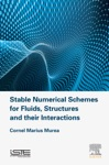Stable Numerical Schemes For Fluids Structures And Their Interactions