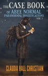 The Case Book Of Abee Normal Paranormal Investigations Volume 2