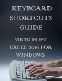 MICROSOFT EXCEL 2016 KEYBOARDS SHORTCUT GUIDE