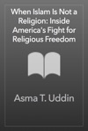 When Islam Is Not A Religion Inside Americas Fight For Religious Freedom