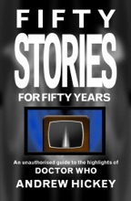 Fifty Stories for Fifty Years: An Unauthorised Guide to the Highlights of Doctor Who