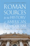 Roman Sources For The History Of American Catholicism 17631939
