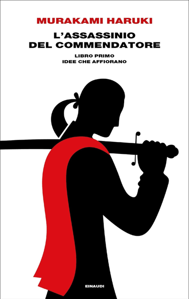 L'assassinio del Commendatore. Libro primo by Haruki Murakami