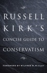 Russell Kirks Concise Guide To Conservatism