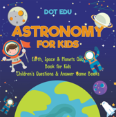 Astronomy for Kids  Earth, Space & Planets Quiz Book for Kids  Children's Questions & Answer Game Books
