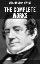 The Complete Works Of Washington Irving (Illustrated Edition)
