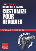 Gun Digest's Customize Your Revolver Concealed Carry Collection EShort