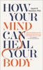 How Your Mind Can Heal Your Body - David R. Hamilton PhD