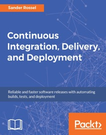 Continuous Integration, Delivery, and Deployment - Sander Rossel