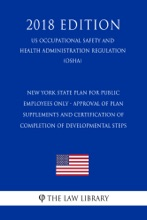 New York State Plan For Public Employees Only - Approval Of Plan Supplements And Certification Of Completion Of Developmental Steps (US Occupational Safety And Health Administration Regulation) (OSHA) (2018 Edition)