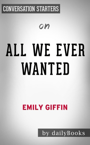 dailyBooks - All We Ever Wanted: A Novelby Emily Giffin  Conversation Starters