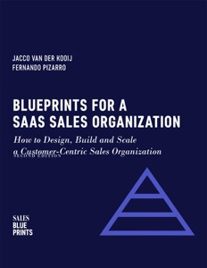 Blueprints for a SaaS Sales Organization: How to Design, Build and Scale  a Customer-Centric Sales Organization Book Cover