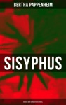 Bertha Pappenheim - Sisyphus Gegen Den Mdchenhandel