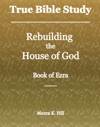 True Bible Study Rebuilding The House Of God - Book Of Ezra