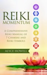 Reiki MomentumA Comprehensive Reiki Manual Of  Chakras And Reiki Symbols