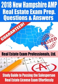 2018 NEW HAMPSHIRE AMP REAL ESTATE EXAM PREP QUESTIONS AND ANSWERS: STUDY GUIDE TO PASSING THE SALESPERSON REAL ESTATE LICENSE EXAM EFFORTLESSLY