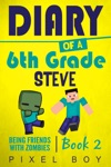 Minecraft Diary Of A 6th Grade Steve - Being Friends With Zombies Book 2