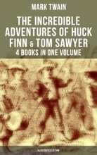 The Incredible Adventures Of Huck Finn & Tom Sawyer - 4 Books In One Volume (Illustrated Edition)