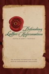 Defending Luthers Reformation Its Ongoing Significance In The Face Of Contemporary Challenges