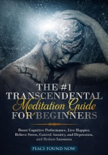 The #1 Transcendental Meditation Guide For Beginners    Boost Cognitive Performance, Live Happier, Relieve Stress, Control Anxiety, And Depression, And Reduce Insomnia