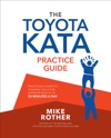 The Toyota Kata Practice Guide Practicing Scientific Thinking Skills For Superior Results In 20 Minutes A Day