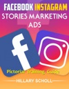 Facebook  Instagram Stories Marketing  Ads  Pictorial Training  Guide