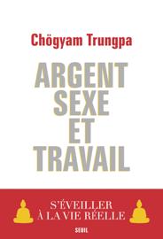 Argent, Sexe et Travail. S'éveiller à la vie réelle