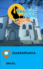 VACATION GOOSE TRAVEL GUIDE GUARAPUAVA BRAZIL