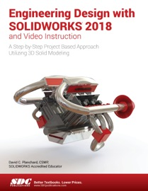 Engineering Design with SOLIDWORKS 2018 and Video Instruction - David C. Planchard CSWP