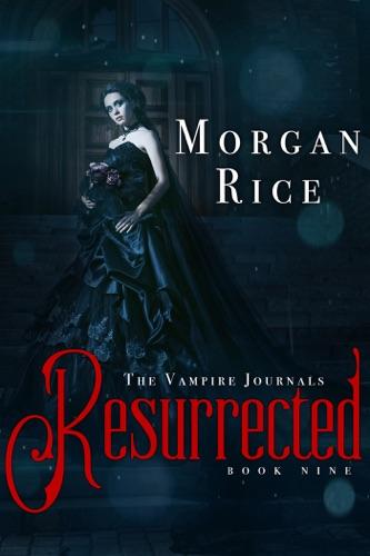 Morgan Rice - Resurrected (Book #9 in the Vampire Journals)