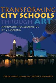 Transforming City Schools Through Art book