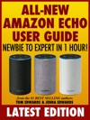 All-New Amazon Echo User Guide Newbie To Expert In 1 Hour