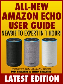 All-New Amazon Echo User Guide: Newbie to Expert in 1 Hour! - Tom Edwards & Jenna Edwards