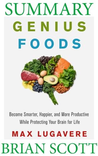 Summary Of Genius Foods by Max Lugavere - Brian Scott - Brian Scott