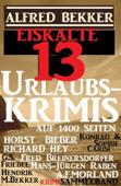 Eiskalte 13 Urlaubskrimis auf 1400 Seiten: Alfred Bekker Krimi Sammelband