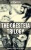 THE ORESTEIA TRILOGY: Agamemnon, The Libation Bearers & The Eumenides