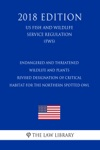 Endangered And Threatened Wildlife And Plants - Revised Designation Of Critical Habitat For The Northern Spotted Owl US Fish And Wildlife Service Regulation FWS 2018 Edition