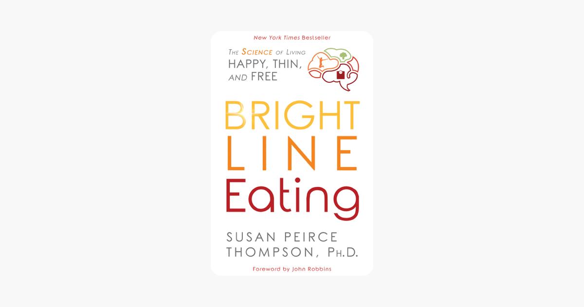 Bright Line Eating - Susan Peirce Thompson, Ph.D.