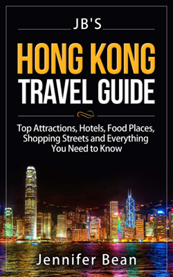 Hong Kong Travel Guide: Top Attractions, Hotels, Food Places, Shopping Streets, and Everything You Need to Know - Jennifer Bean book