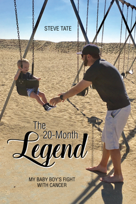 The 20-Month Legend: My Baby Boy's Fight with Cancer - Steve Tate book