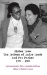 Sister Love The Letters Of Audre Lorde And Pat Parker 1974-1989